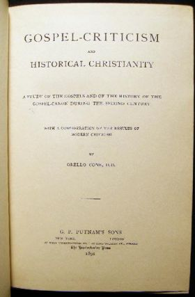 Gospel-Criticism and Historical Christianity A Study of the Gospels and of the History of the Gospel-Canon During the Second Century With a Consideration of the Results of Modern Criticism