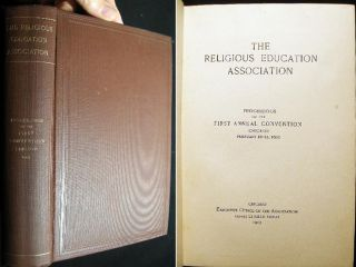 The Religious Education Association Proceedings of the First Annual Convention Chicago February...