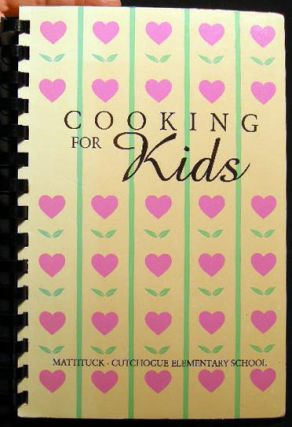 Cooking For Kids Recipes Compiled By Mattituck-Cutchogue Schools P.T.A.