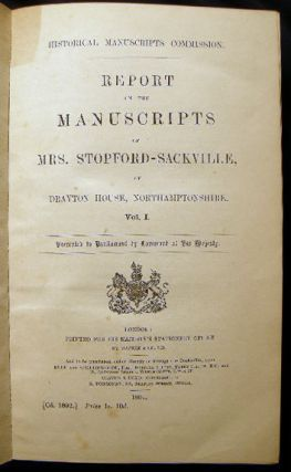 Reports on the Manuscripts of Mrs. Stopford-Sackville, of Drayton House, Northamptonshire. Vol. I. Presented to Parliament By Command of His Majesty.