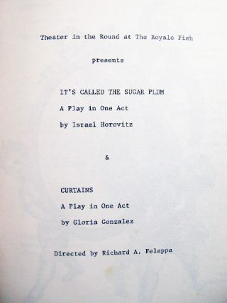 Theater in the Round at the Royale Fish Presents It's Called the Sugar Plum a Play in One Act By Israel Horovitz & Curtains a Play in One Act By Gloria Gonzalez Directed By Richard A. Feleppa