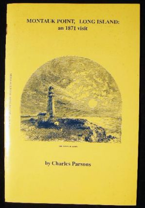 Montauk Point, Long Island: An 1871 Visit. Charles Parsons