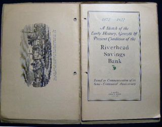 1872 - 1922 A Sketch of the Early History, Growth & Present Condition of the Riverhead Savings Bank Issued in Commemoration of Its Semi-Centennial Anniversary