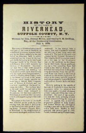 History of the Town of Riverhead, Suffolk County, N.Y. Written By Hon. George Miller, and Read By...