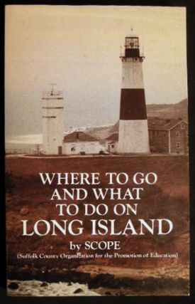 Where to Go and What to Do on Long Island By SCOPE (Suffolk County Organization for the Promotion...
