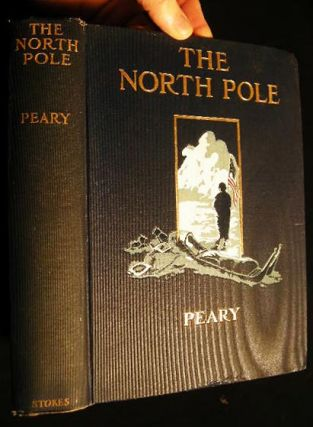 The North Pole Its Discovery in 1909 Under the Auspices of the Peary Arctic Club. Robert E. Peary