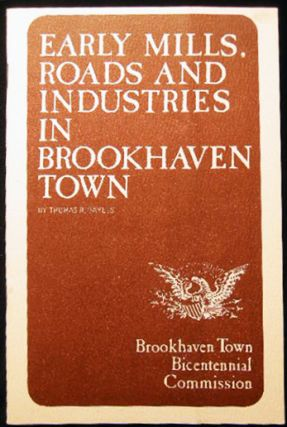 Early Mills, Roads and Industries in Brookhaven Town. Thomas R. Bayles