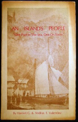 "An Island's People ""One Foot in the Sea, One on Shore"" Harriet G. And Andrus T. Valentine Valentine"