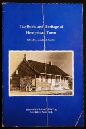 The Roots and Heritage of Hempstead Town. Natalie A. Naylor