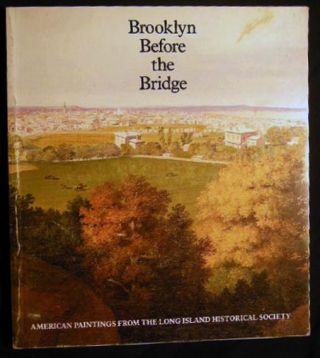 Brooklyn Before the Bridge American Paintings from the Long Island Historical Society. Americana...