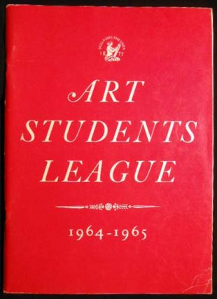 Art Students League 1964 - 1965 89th Regular Session September 16, 1964 to May 28, 1965....