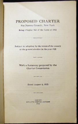 Proposed Charter for Nassau County, New York Being Chapter 863 of The Laws of 1923 Subject to Adoption By the Voters of the County at the General Election in the Year 1925 With a Summary Prepared By the Charter Commission Dated August 1, 1923