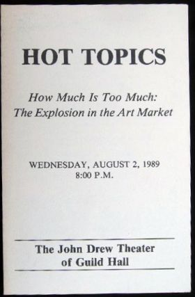 Hot Topics How Much is Too Much: The Explosion in the Art Market Guild Hall Museum Wednesday,...