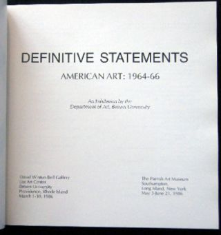 Definitive Statements American Art: 1964-66 An Exhibition By the Dept. Of Art Brown University, Providence RI & The Parrish Art Museum Southampton Long Island
