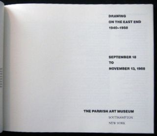 Drawing on the East End, 1940-1988 September 18 to November 13, 1988 The Parrish Art Museum Southampton, Long Island New York