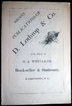 Recent Publications of D. Lothrop & Co. For Sale By G.A. Whitaker, Bookseller & Stationer,...
