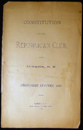 Constitution of the Republican Club, of Jamaica, N.Y. Organized January, 1886. Americana - 19th...