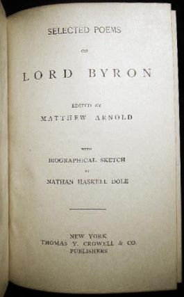 Selected Poems of Lord Byron Edited By Matthew Arnold with Biographical Sketch By Nathan Haskell Dole