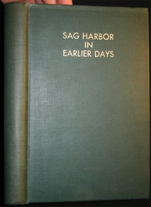 Sag Harbor in Earlier Days A Series of Historical Sketches of the Harbor and Hampton Port. Harry...