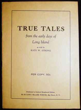 True Tales From the Early Days of Long Island. Kate W. Strong