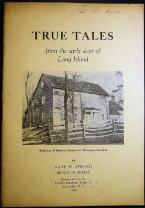 True Tales From the Early Days of Long Island Seventh Series. Kate W. Strong
