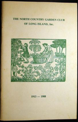 1913 - 1988 A Seventy-Five Year History of The North Country Garden Club of Long Island, Inc....