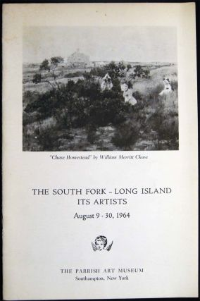 The South Fork - Long Island Its Artists August 9 - 30, 1964 The Parrish Art Museum Southampton,...