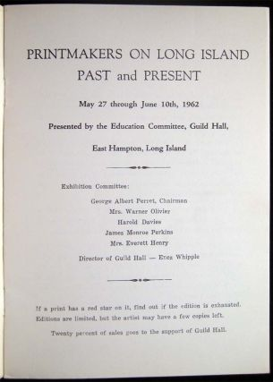 Printmakers on Long Island Past and Present May 27 Through June 10th, 1962 Presented By the Education Committee, Guild Hall, East Hampton, Long Island