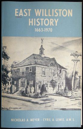 East Williston History 1663 - 1970. Nicholas A. Meyer