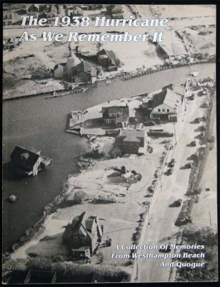The 1938 Hurricane as We Remember It A Collection of Memories from Westhampton Beach and Quogue....