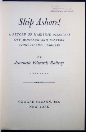 Ship Ashore! A Record of Maritime Disasters Off Montauk And Eastern Long Island, 1640-1955