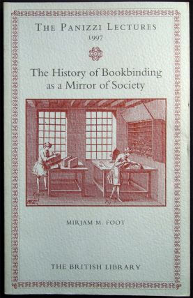 The Panizzi Lectures 1997 The History of Bookbinding as a Mirror of Society Mirjam Foot. Great...