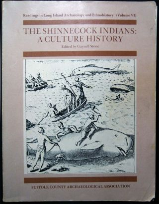 Readings in Long Island Archaeology and Ethnohistory Volume VI The Shinnecock Indians: A Culture...