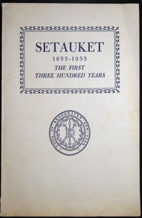 Setauket the First Three Hundred Years 1655-1955. Edwin P. Adkins
