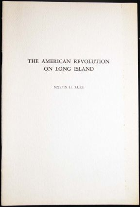 The American Revolution on Long Island. Myron Luke