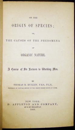 On The Origin of Species: Or, the Causes of the Phenomena of Organic Nature. A Course of Six Lectures to Working Men.