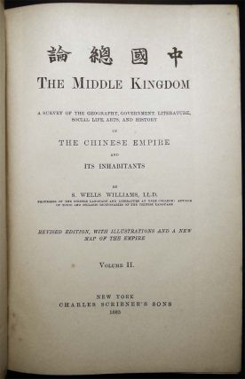 The Middle Kingdom A Survey of the Geography, Government, Literature, Social Life, Arts and History of the Chinese Empire and Its Inhabitants.
