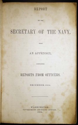 Report on the Secretary of the Navy, with an Appendix, Containing Reports from Officers. December, 1864