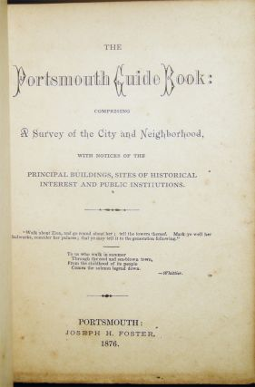 The Portsmouth Guide Book: Comprising a Survey of the City and Neighborhood, with Notices of the Principal Buildings, Sites of Historical Interest and Public Institutions