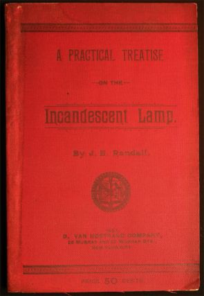 A Practical Treatise on the Incandescent Lamp. J. E. Randall