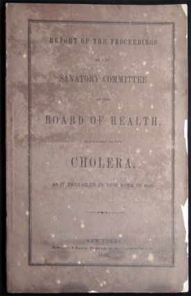 Report of the Proceedings of the Sanatory Committee of the Board of Health, in Relation to the Cholera, as it Prevailed in New York in 1849