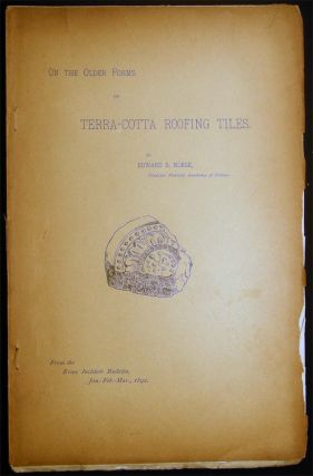 On the Older Forms of Terra-Cotta Roofing Tiles. Edward S. Morse