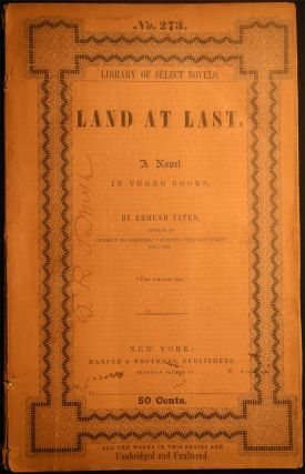 Land at Last. A Novel in Three Books. Library of Select Novels No. 273. Edmund Yates