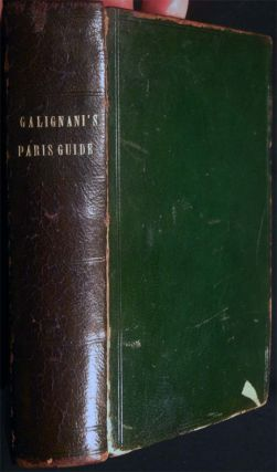 Galignani's New Paris Guide, Containing an Accurate Statistical and Historical Description of All...
