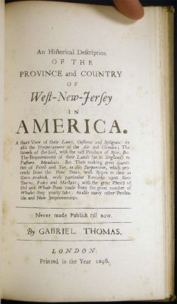 An Historical and Geographical Account of the Province and Country of Pensilvania; and of West-New-Jersey in America...with a Map of Both Countries. By Gabriel Thomas, Who Resided There About Fifteen Years.
