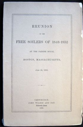 Reunion of the Free Soilers of 1848-1852 at the Parker House, Boston Massachusetts June 28, 1888....