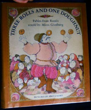 Three Rolls and One Doughnut: Fables from Russia Retold By Mirra Ginsburg. Mirra Ginsburg